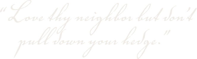 Love thy neighbor byt don't pull down your hedge.